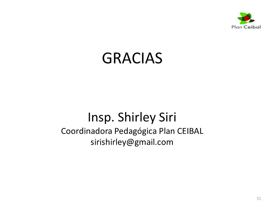 GRACIAS Insp. Shirley Siri Coordinadora Pedagógica Plan CEIBAL sirishirley@gmail.com 31