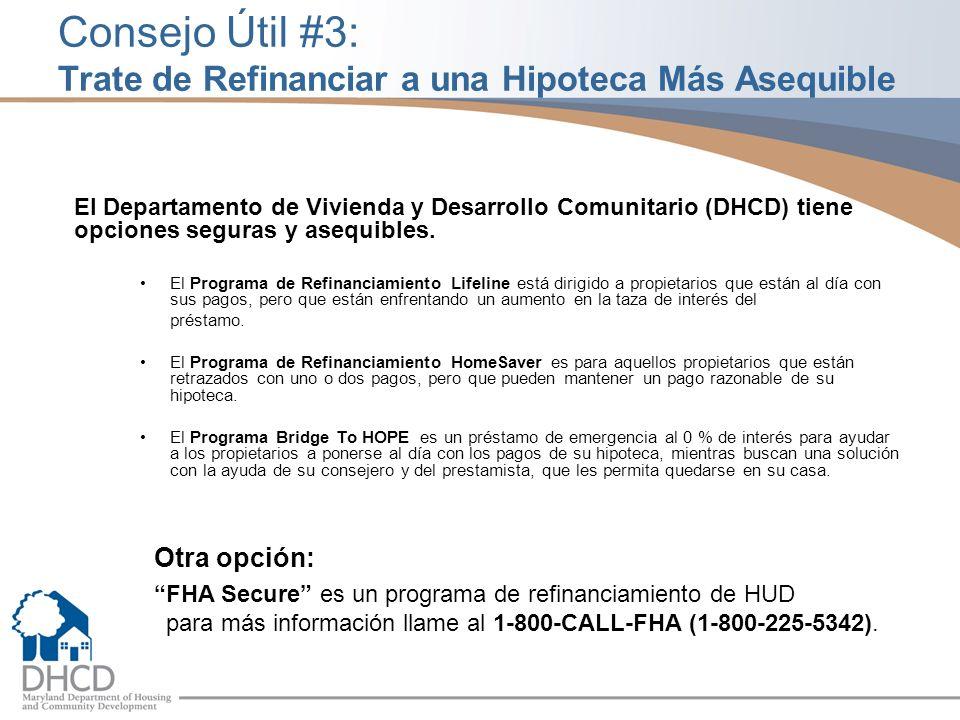 Consejo Útil #3: Trate de Refinanciar a una Hipoteca Más Asequible El Departamento de Vivienda y Desarrollo Comunitario (DHCD) tiene opciones seguras y asequibles.