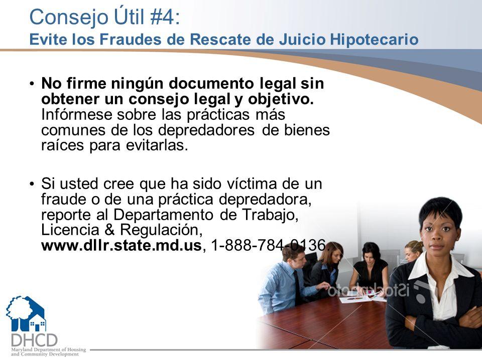 Consejo Útil #4: Evite los Fraudes de Rescate de Juicio Hipotecario No firme ningún documento legal sin obtener un consejo legal y objetivo.