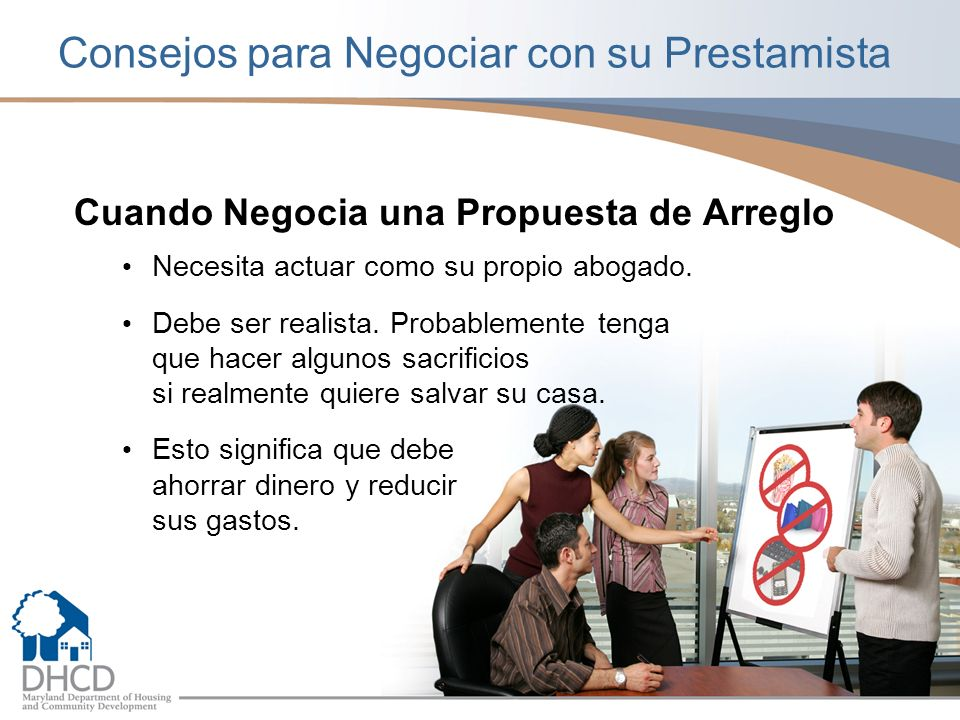Consejos para Negociar con su Prestamista Cuando Negocia una Propuesta de Arreglo Necesita actuar como su propio abogado.