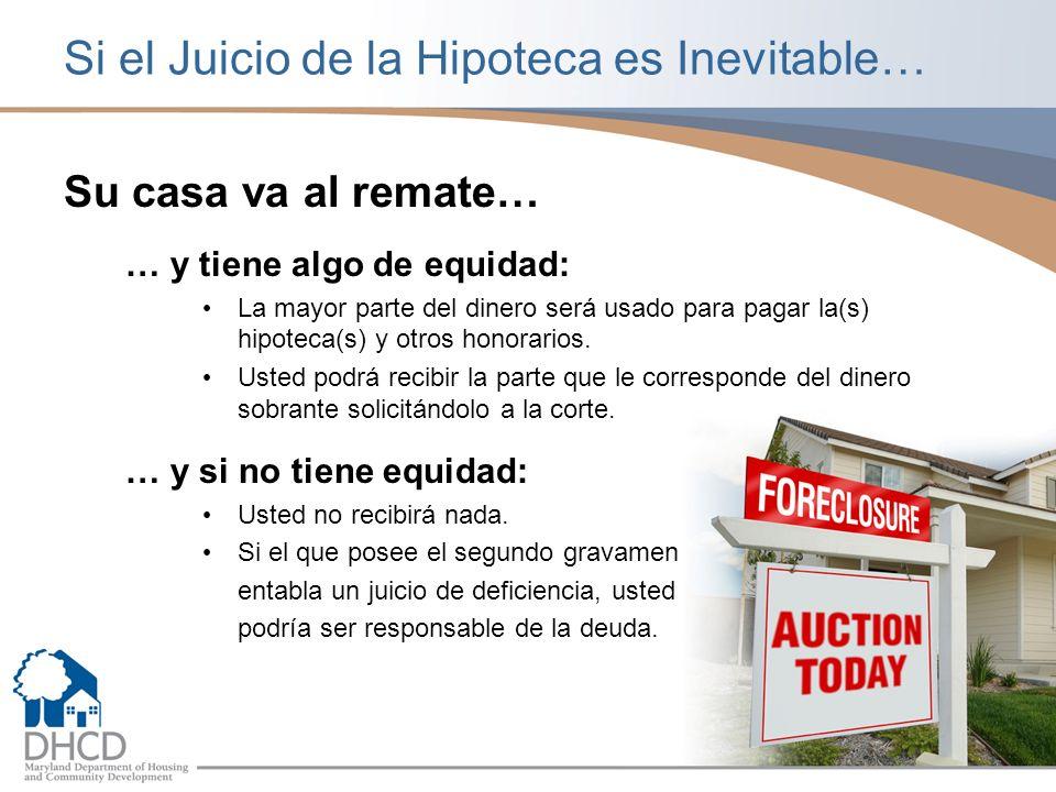 Si el Juicio de la Hipoteca es Inevitable… Su casa va al remate… … y tiene algo de equidad: La mayor parte del dinero será usado para pagar la(s) hipoteca(s) y otros honorarios.