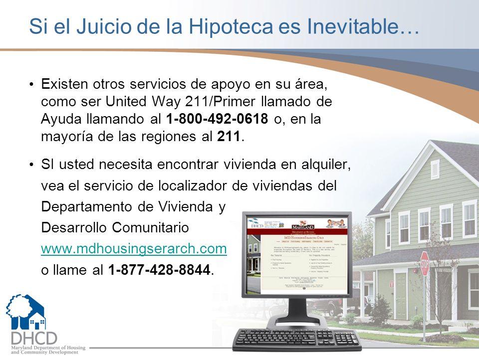 Si el Juicio de la Hipoteca es Inevitable… Existen otros servicios de apoyo en su área, como ser United Way 211/Primer llamado de Ayuda llamando al 1-800-492-0618 o, en la mayoría de las regiones al 211.