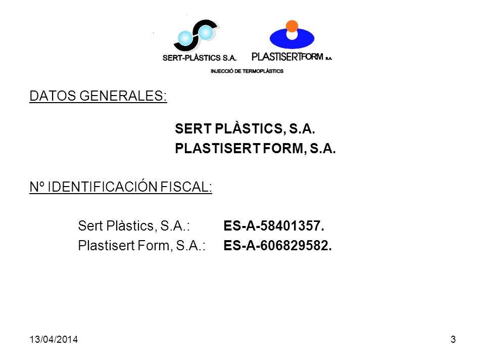 13/04/20143 DATOS GENERALES: SERT PLÀSTICS, S.A.PLASTISERT FORM, S.A.
