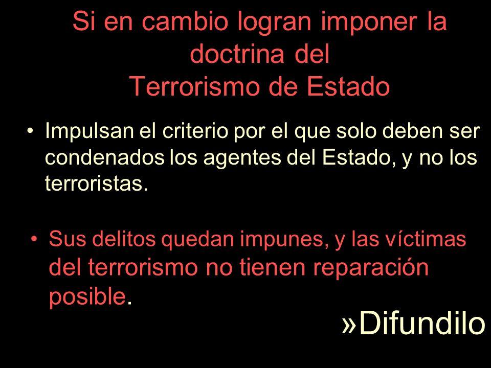 Si fracasan en imponer la doctrina del Terrorismo de Estado.