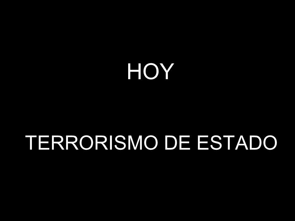 HOY TERRORISMO DE ESTADO