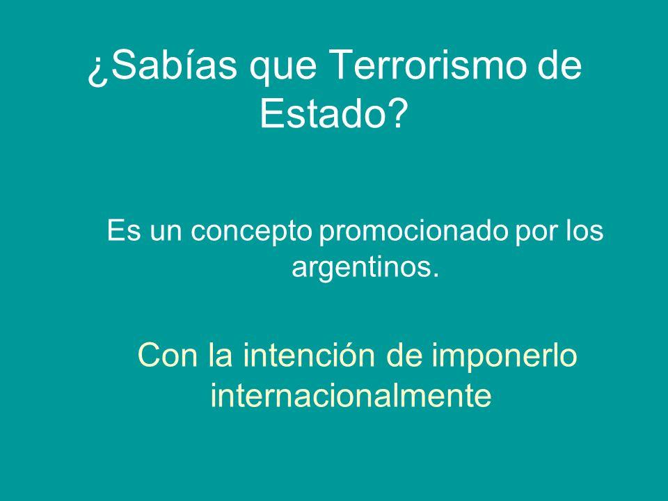 ¿Sabías que Terrorismo de Estado.Es un concepto promocionado por los argentinos.