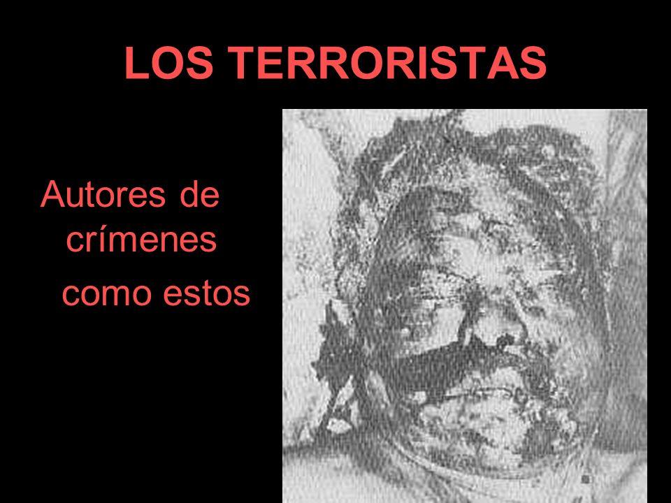 LOS TERRORISTAS Autores de crímenes como estos