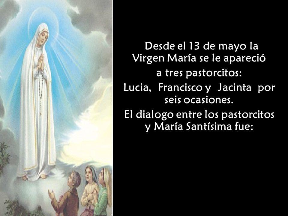 Desde el 13 de mayo la Virgen María se le apareció a tres pastorcitos: Lucia, Francisco y Jacinta por seis ocasiones.