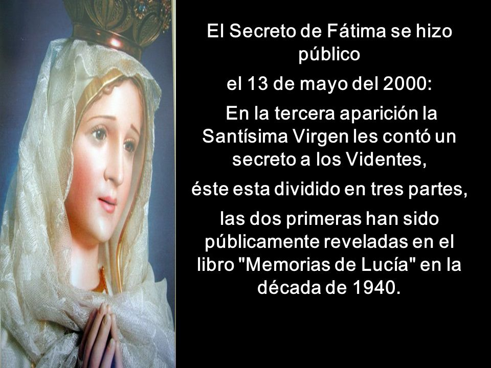 Y nosotros queremos recordar y obedecer los mensajes de la Sma. Virgen en Fátima: