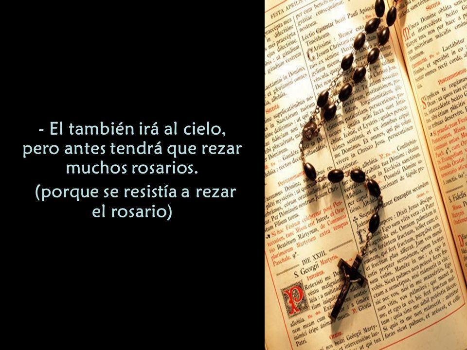 - El también irá al cielo, pero antes tendrá que rezar muchos rosarios.