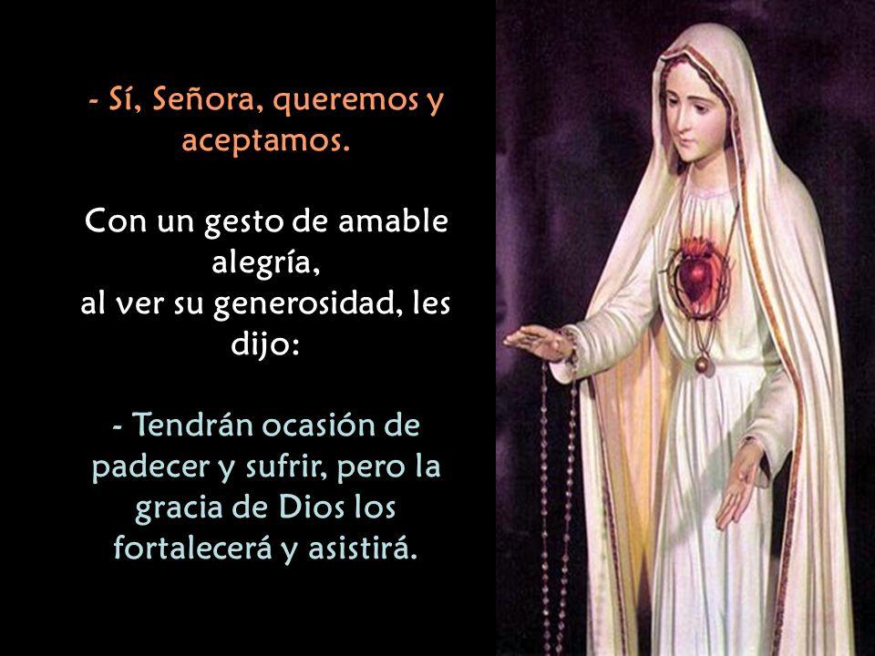 Y la Sma. Virgen continuó diciéndoles: - ¿Quieren ofrecerse al Señor y estar prontos para aceptar con generosidad los sufrimientos que Dios permita qu