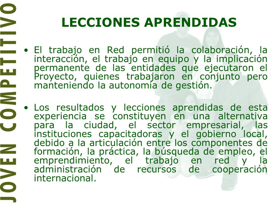 LECCIONES APRENDIDAS El trabajo en Red permitió la colaboración, la interacción, el trabajo en equipo y la implicación permanente de las entidades que