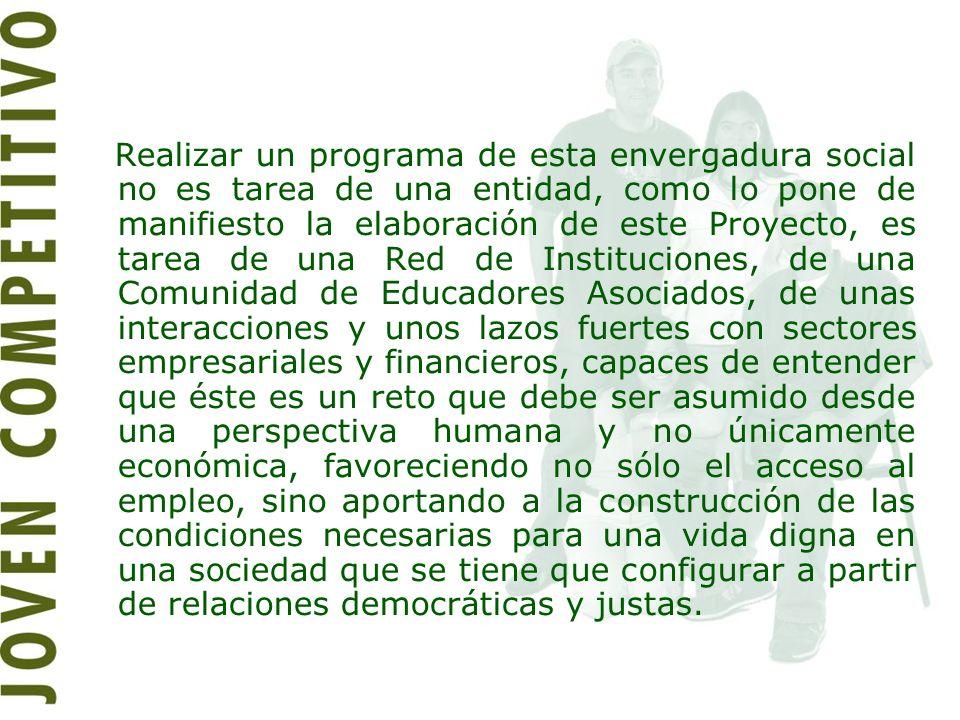 Realizar un programa de esta envergadura social no es tarea de una entidad, como lo pone de manifiesto la elaboración de este Proyecto, es tarea de un