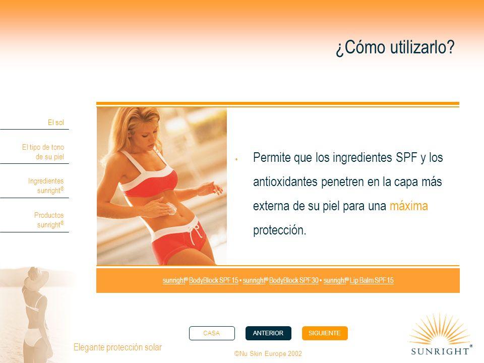 CASAANTERIORSIGUIENTE El sol El tipo de tono de su piel Ingredientes sunright ® Productos sunright ® ©Nu Skin Europe 2002 Elegante protección solar ¿Cómo utilizarlo.