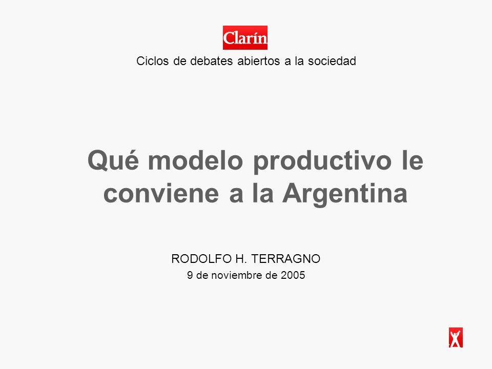 Ciclos de debates abiertos a la sociedad Qué modelo productivo le conviene a la Argentina RODOLFO H.