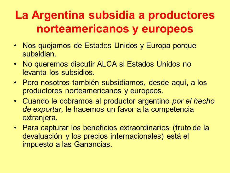 La Argentina subsidia a productores norteamericanos y europeos Nos quejamos de Estados Unidos y Europa porque subsidian.
