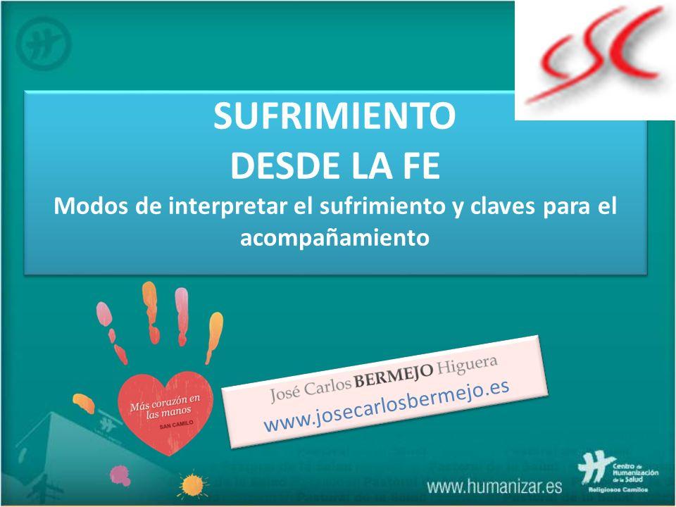 www.josecarlosbermejo.es SUFRIMIENTO DESDE LA FE Modos de interpretar el sufrimiento y claves para el acompañamiento SUFRIMIENTO DESDE LA FE Modos de