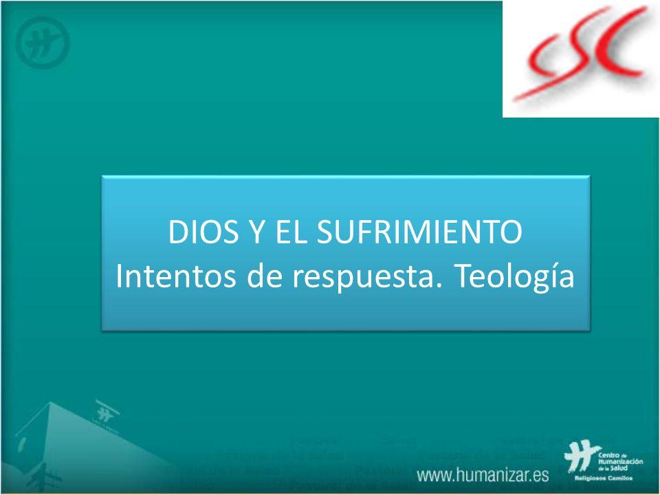 DIOS Y EL SUFRIMIENTO Intentos de respuesta. Teología