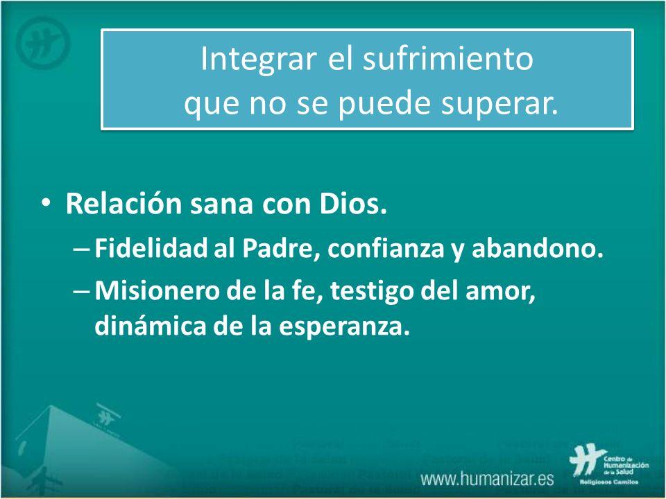 Relación sana con Dios. – Fidelidad al Padre, confianza y abandono. – Misionero de la fe, testigo del amor, dinámica de la esperanza. Integrar el sufr