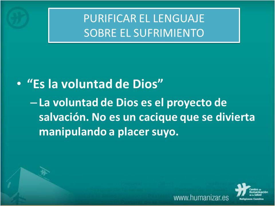 Es la voluntad de Dios – La voluntad de Dios es el proyecto de salvación. No es un cacique que se divierta manipulando a placer suyo.