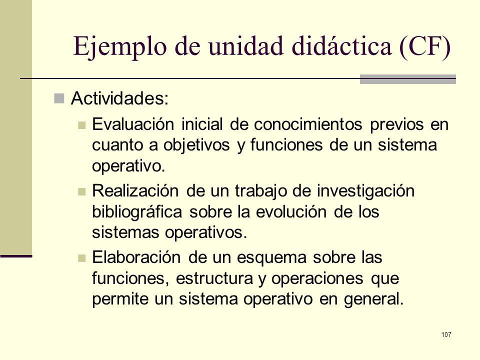 107 Ejemplo de unidad didáctica (CF) Actividades: Evaluación inicial de conocimientos previos en cuanto a objetivos y funciones de un sistema operativ
