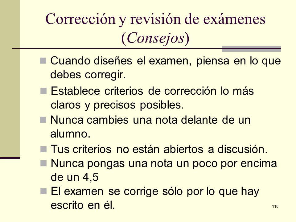 110 Corrección y revisión de exámenes (Consejos) Cuando diseñes el examen, piensa en lo que debes corregir. Establece criterios de corrección lo más c