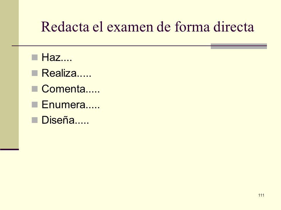 111 Haz.... Realiza..... Comenta..... Enumera..... Diseña..... Redacta el examen de forma directa