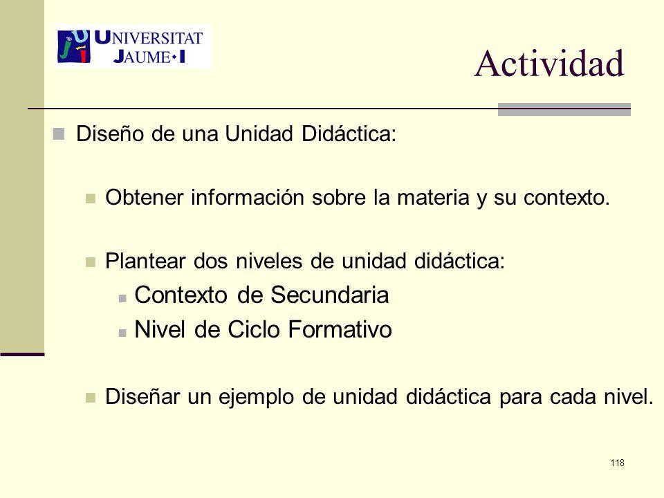 118 Actividad Diseño de una Unidad Didáctica: Obtener información sobre la materia y su contexto. Plantear dos niveles de unidad didáctica: Contexto d