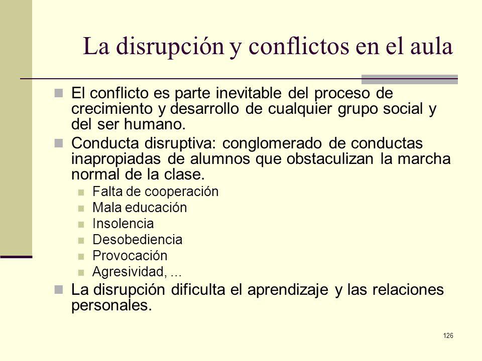 126 La disrupción y conflictos en el aula El conflicto es parte inevitable del proceso de crecimiento y desarrollo de cualquier grupo social y del ser