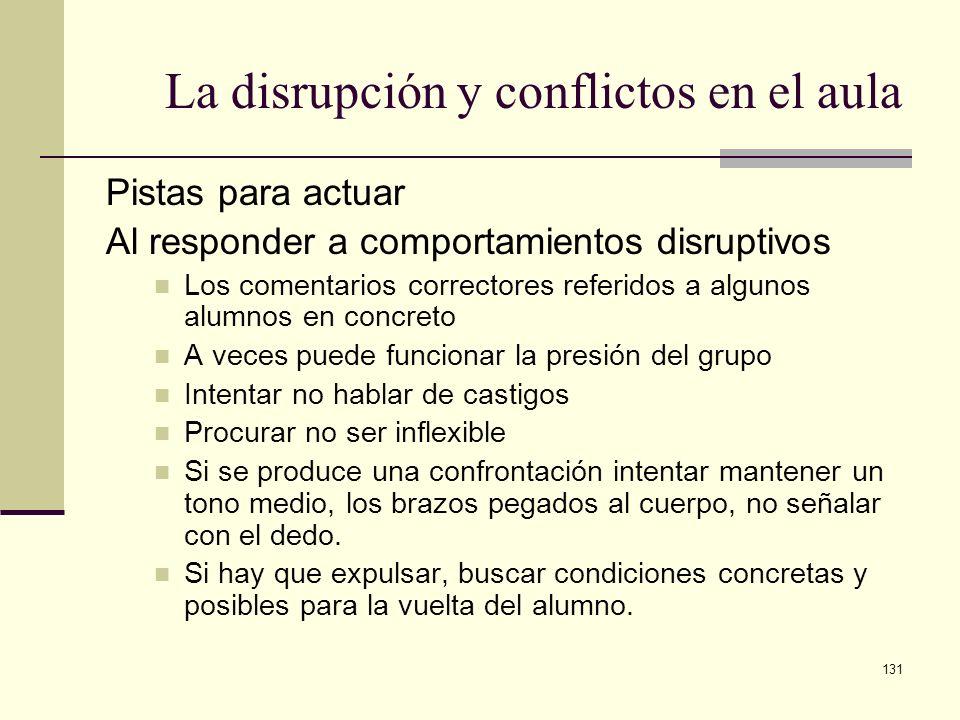 131 La disrupción y conflictos en el aula Pistas para actuar Al responder a comportamientos disruptivos Los comentarios correctores referidos a alguno