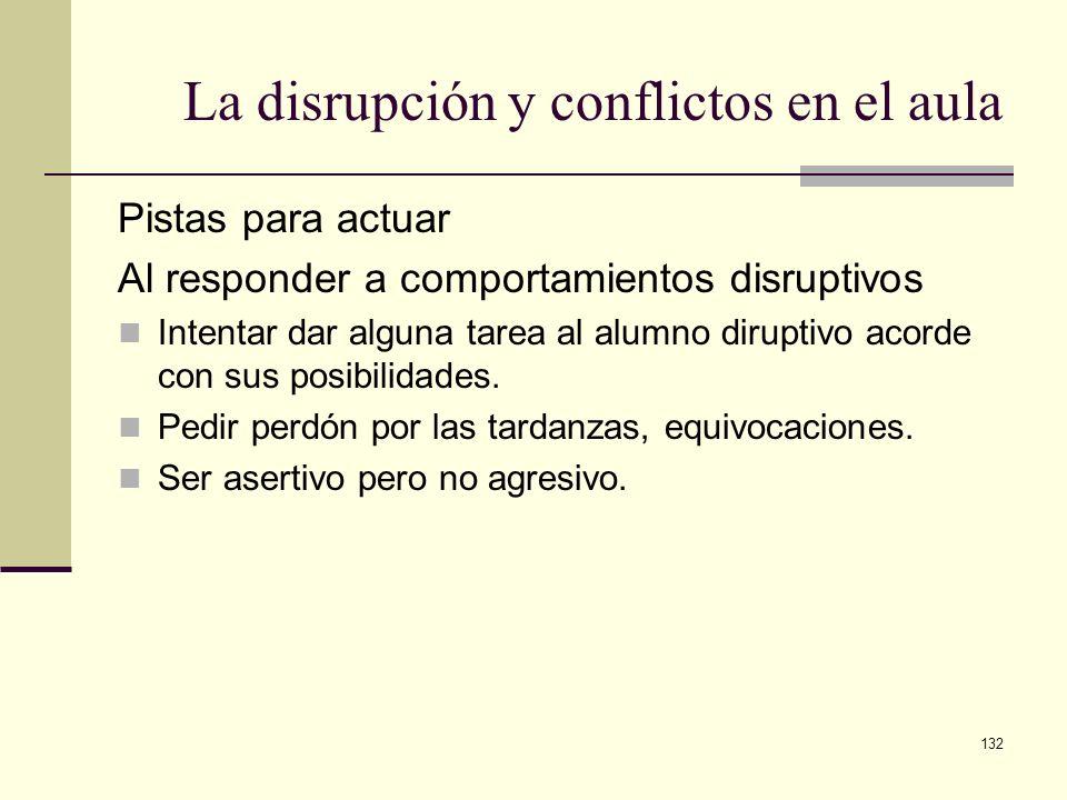 132 La disrupción y conflictos en el aula Pistas para actuar Al responder a comportamientos disruptivos Intentar dar alguna tarea al alumno diruptivo