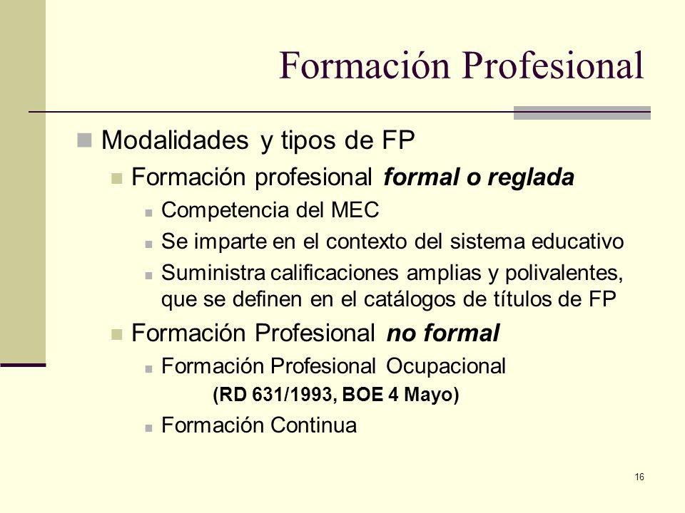 16 Formación Profesional Modalidades y tipos de FP Formación profesional formal o reglada Competencia del MEC Se imparte en el contexto del sistema ed