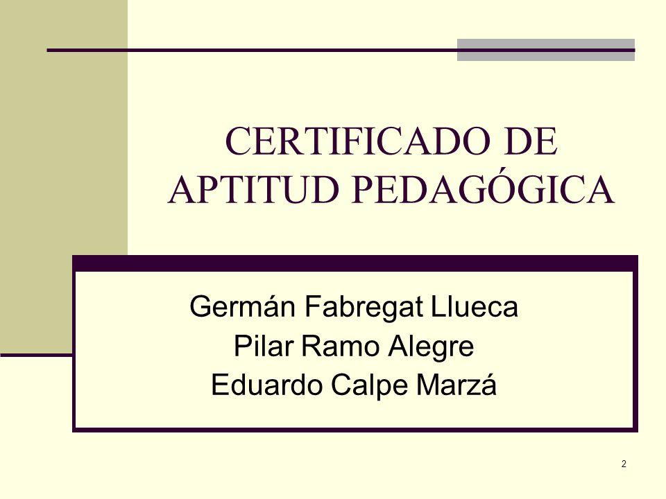 2 CERTIFICADO DE APTITUD PEDAGÓGICA Germán Fabregat Llueca Pilar Ramo Alegre Eduardo Calpe Marzá