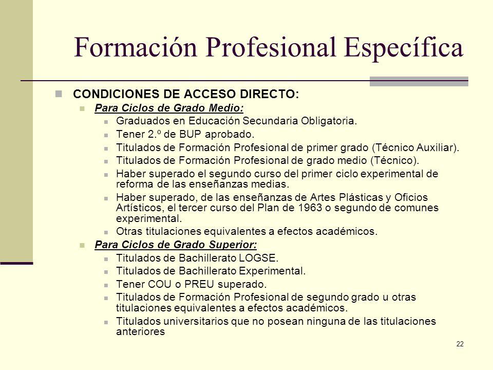 22 CONDICIONES DE ACCESO DIRECTO: Para Ciclos de Grado Medio: Graduados en Educación Secundaria Obligatoria. Tener 2.º de BUP aprobado. Titulados de F