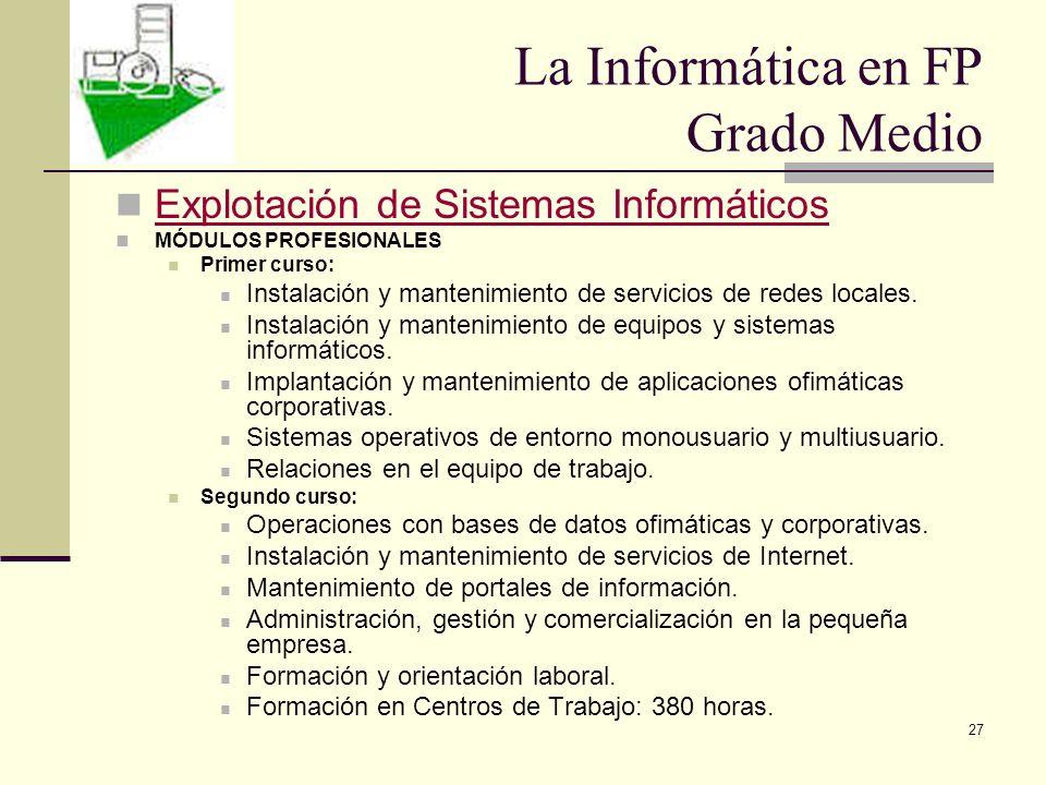 27 Explotación de Sistemas Informáticos MÓDULOS PROFESIONALES Primer curso: Instalación y mantenimiento de servicios de redes locales. Instalación y m