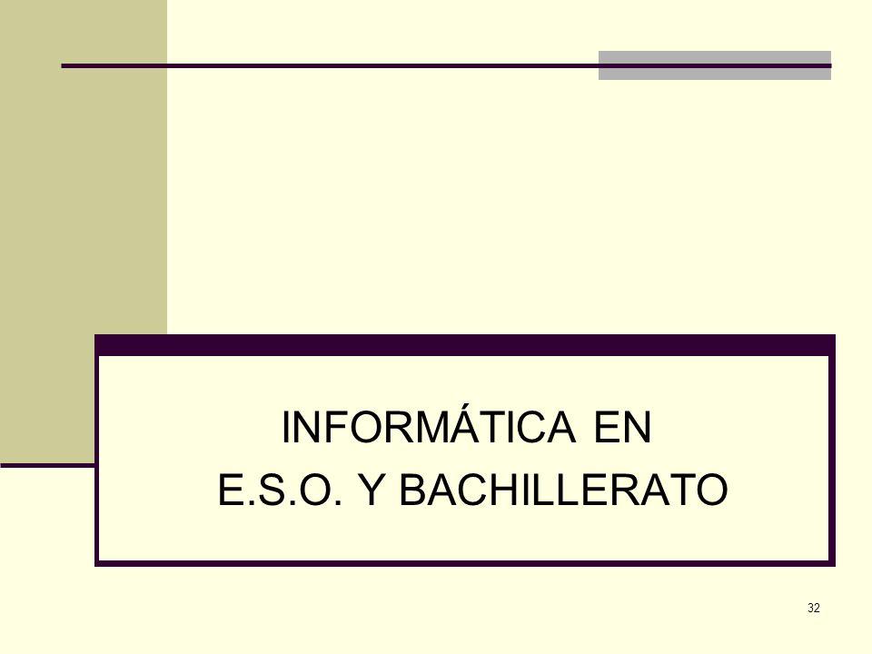 32 INFORMÁTICA EN E.S.O. Y BACHILLERATO