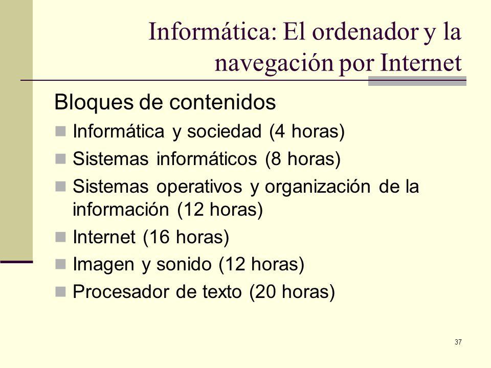 37 Informática: El ordenador y la navegación por Internet Bloques de contenidos Informática y sociedad (4 horas) Sistemas informáticos (8 horas) Siste