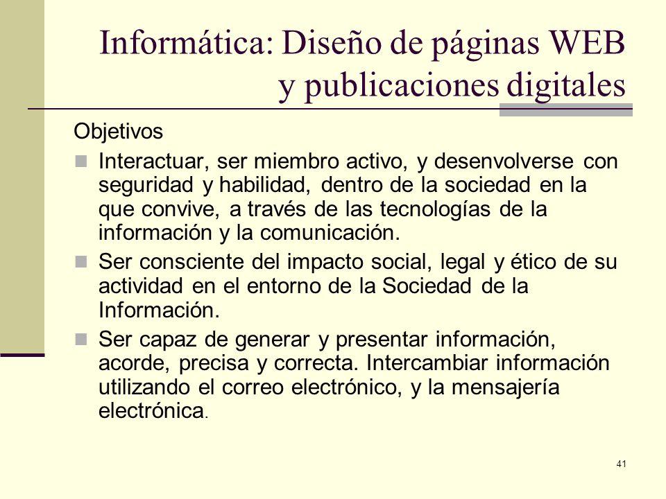 41 Informática: Diseño de páginas WEB y publicaciones digitales Objetivos Interactuar, ser miembro activo, y desenvolverse con seguridad y habilidad,