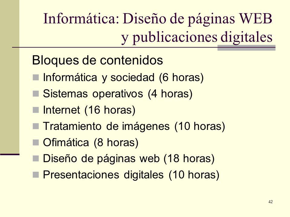 42 Informática: Diseño de páginas WEB y publicaciones digitales Bloques de contenidos Informática y sociedad (6 horas) Sistemas operativos (4 horas) I