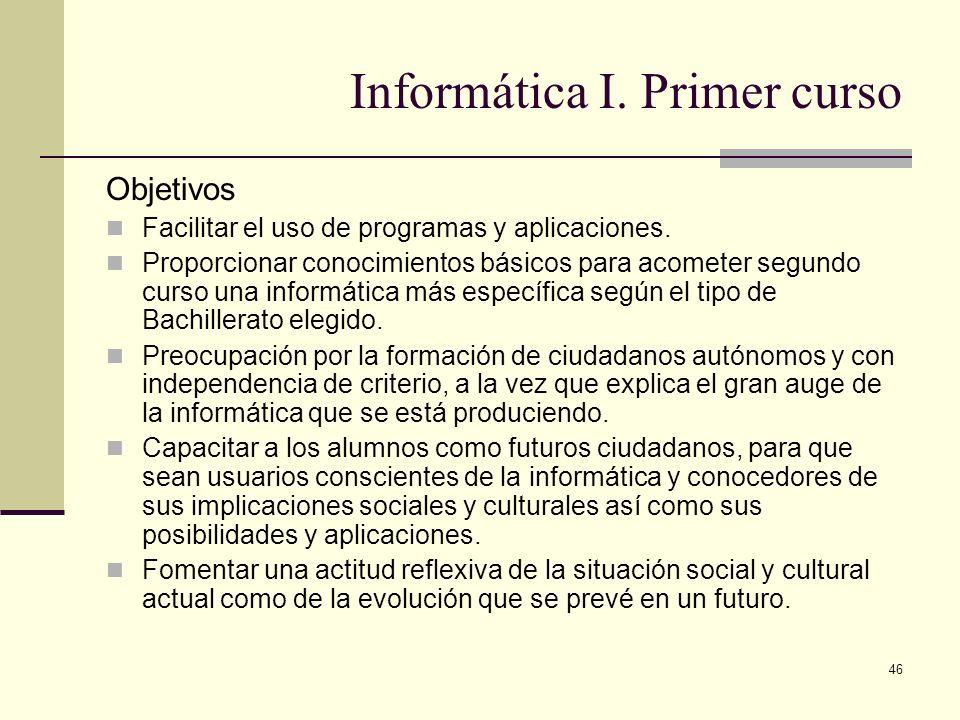 46 Informática I. Primer curso Objetivos Facilitar el uso de programas y aplicaciones. Proporcionar conocimientos básicos para acometer segundo curso