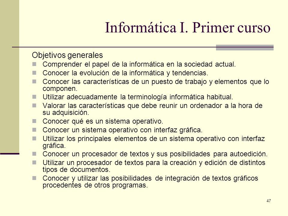 47 Informática I. Primer curso Objetivos generales Comprender el papel de la informática en la sociedad actual. Conocer la evolución de la informática