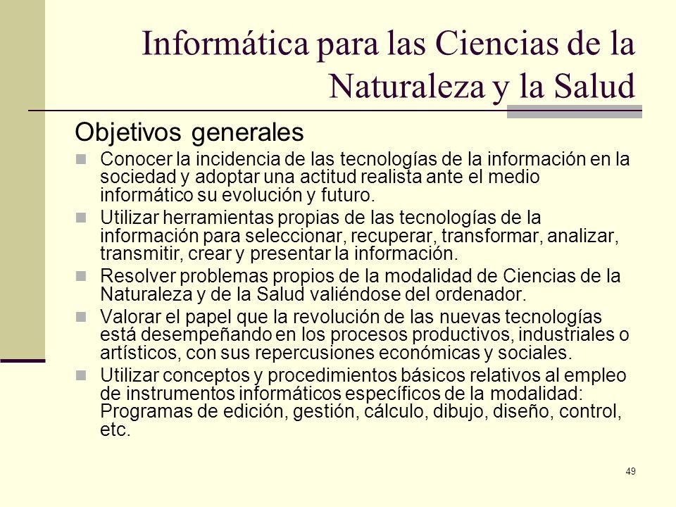 49 Informática para las Ciencias de la Naturaleza y la Salud Objetivos generales Conocer la incidencia de las tecnologías de la información en la soci