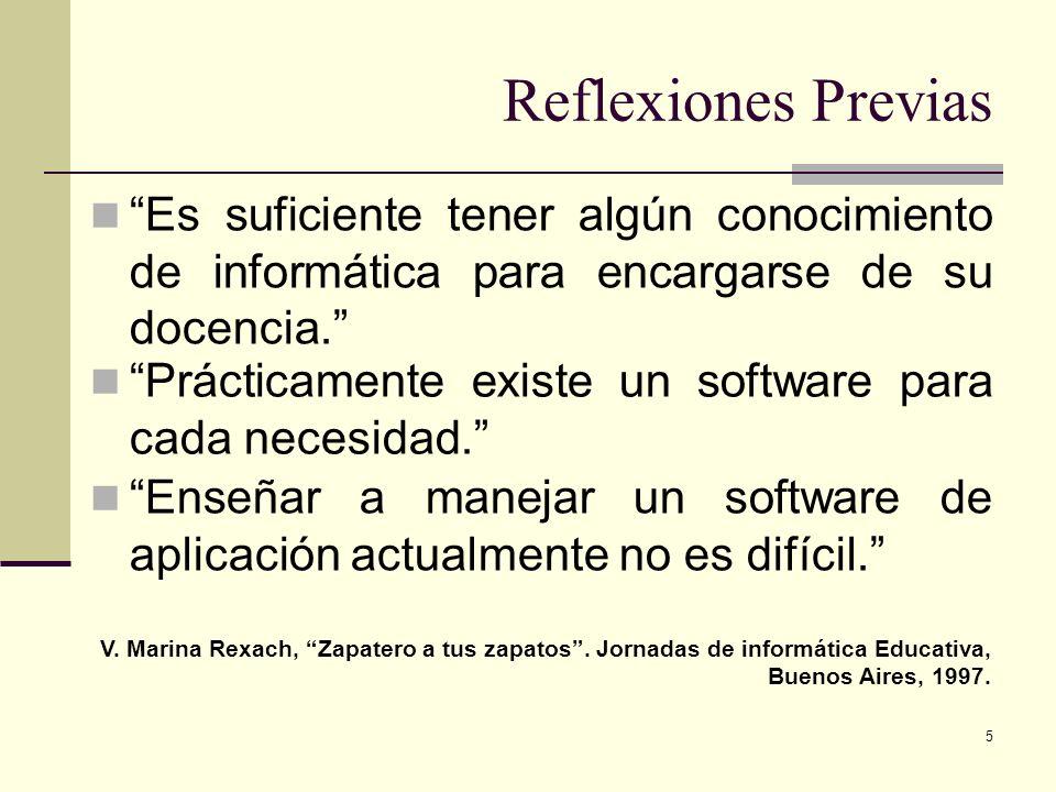 5 Reflexiones Previas Es suficiente tener algún conocimiento de informática para encargarse de su docencia. Prácticamente existe un software para cada
