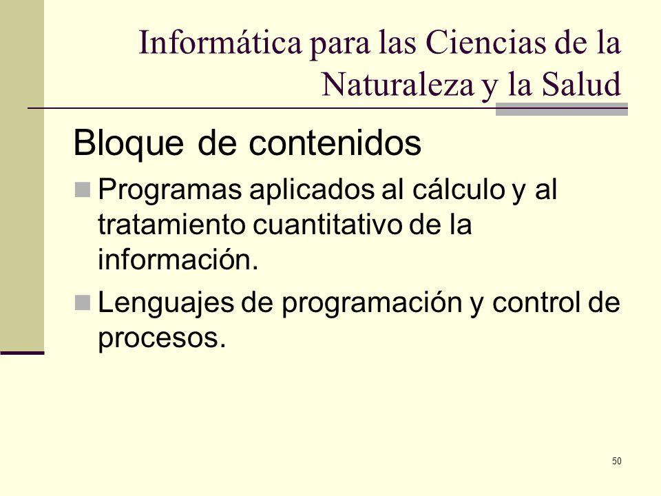 50 Informática para las Ciencias de la Naturaleza y la Salud Bloque de contenidos Programas aplicados al cálculo y al tratamiento cuantitativo de la i