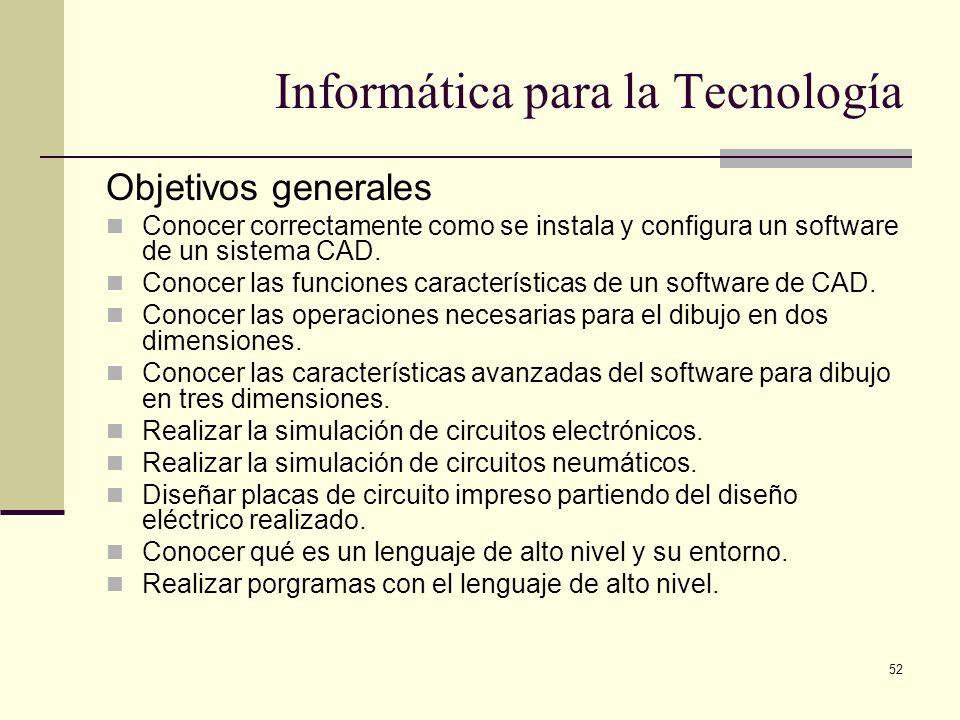 52 Informática para la Tecnología Objetivos generales Conocer correctamente como se instala y configura un software de un sistema CAD. Conocer las fun