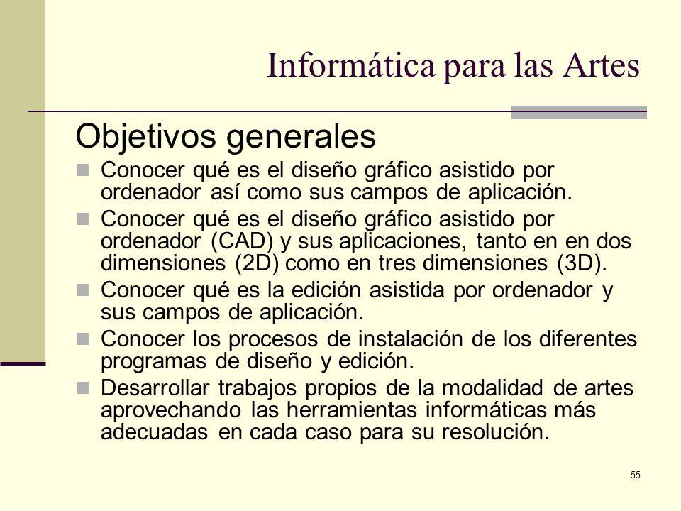 55 Informática para las Artes Objetivos generales Conocer qué es el diseño gráfico asistido por ordenador así como sus campos de aplicación. Conocer q