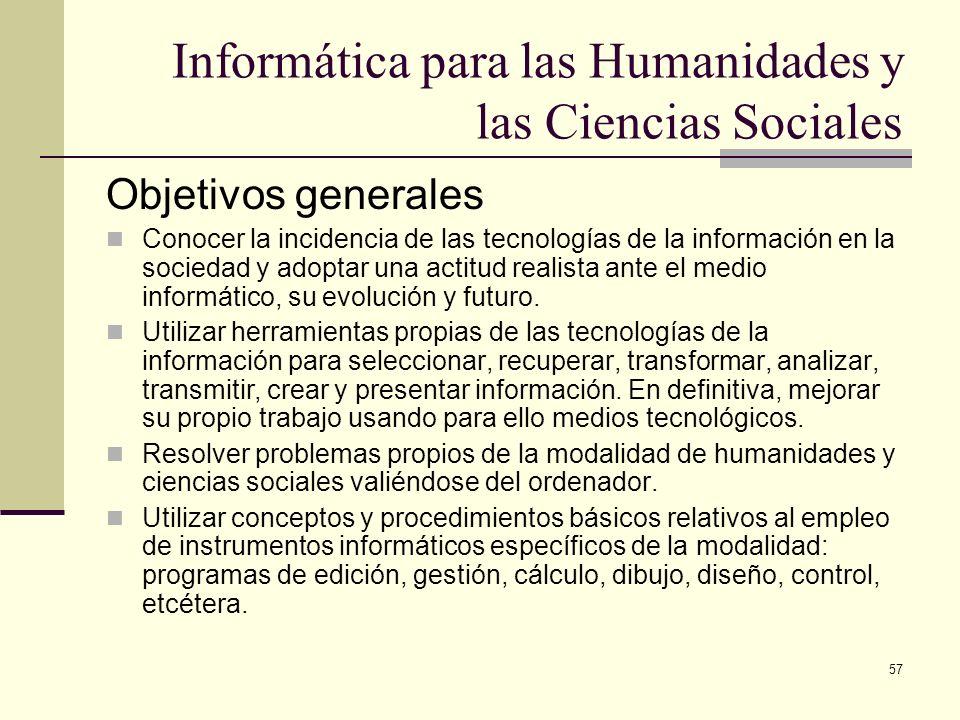 57 Informática para las Humanidades y las Ciencias Sociales Objetivos generales Conocer la incidencia de las tecnologías de la información en la socie