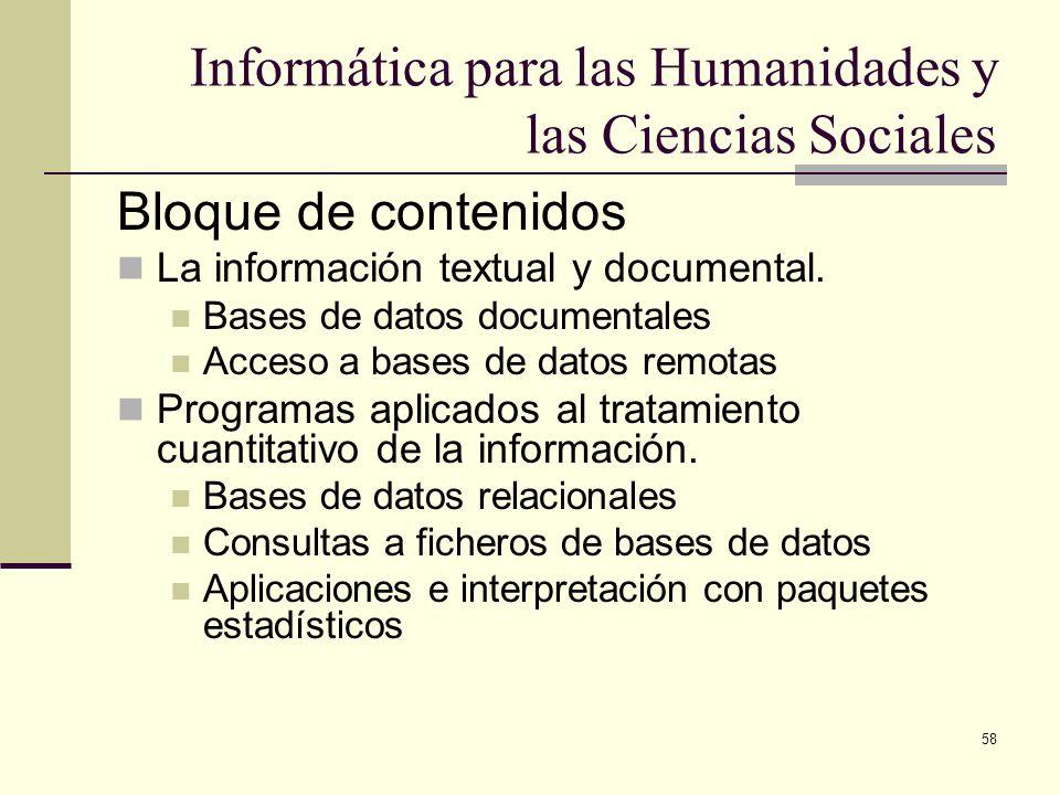 58 Informática para las Humanidades y las Ciencias Sociales Bloque de contenidos La información textual y documental. Bases de datos documentales Acce