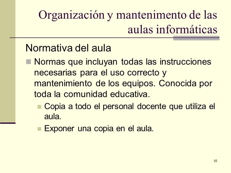 66 Organización y mantenimento de las aulas informáticas Normativa del aula Normas que incluyan todas las instrucciones necesarias para el uso correct