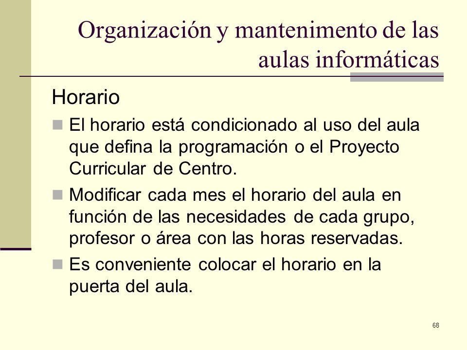 68 Organización y mantenimento de las aulas informáticas Horario El horario está condicionado al uso del aula que defina la programación o el Proyecto